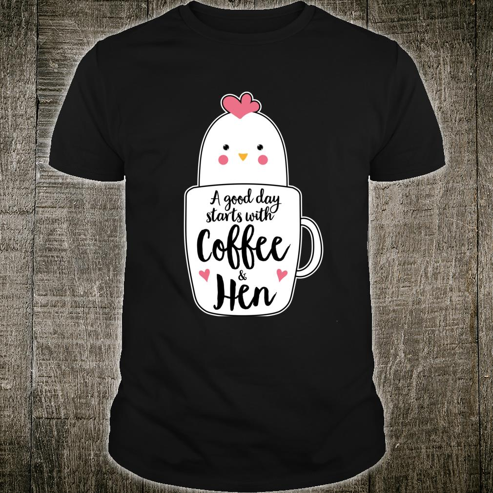 A Good Day Starts With Coffee & Hen Chicken Shirt