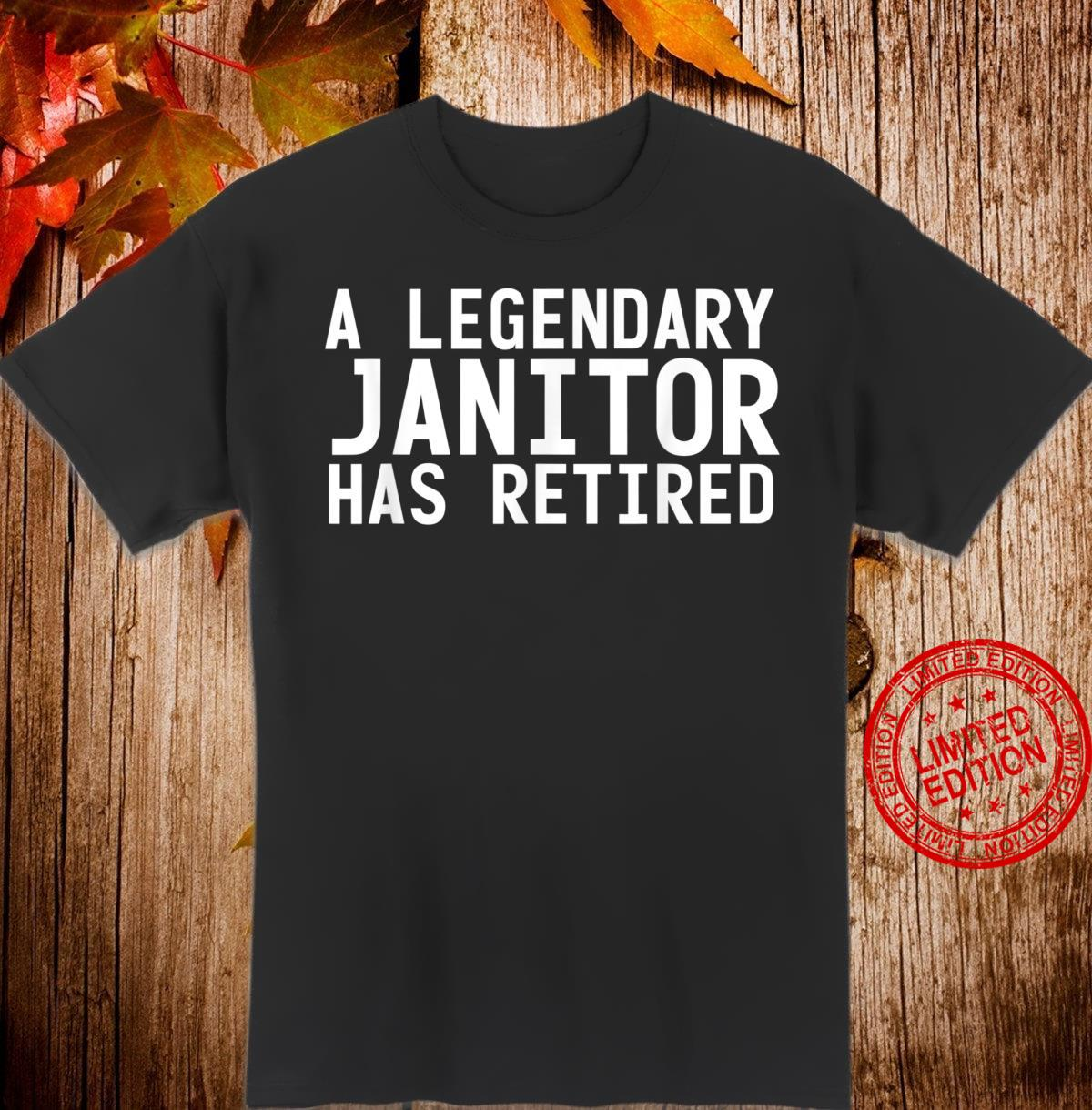 A LEGENDARY JANITOR HAS RETIRED Retirement Clean Shirt
