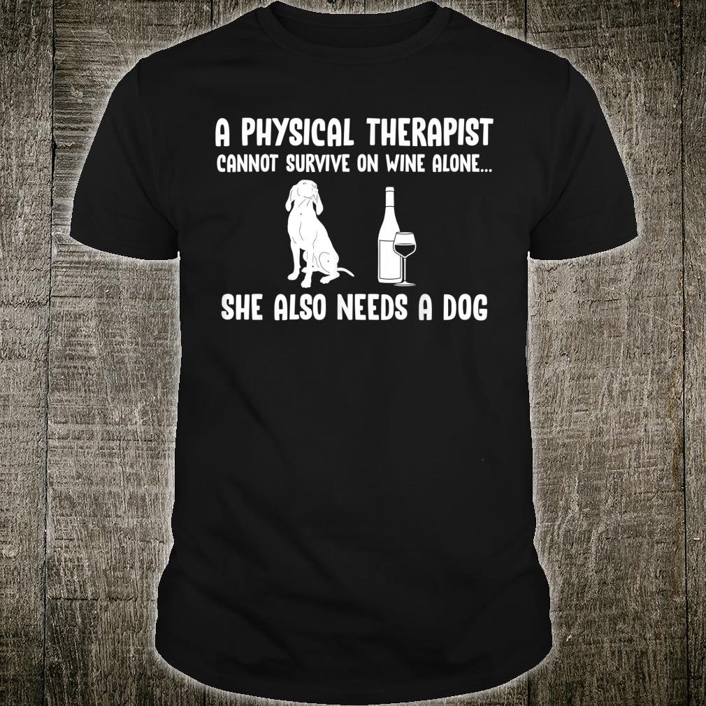 A Physical Therapist Cannot Survive On Wine Shirt Shirt