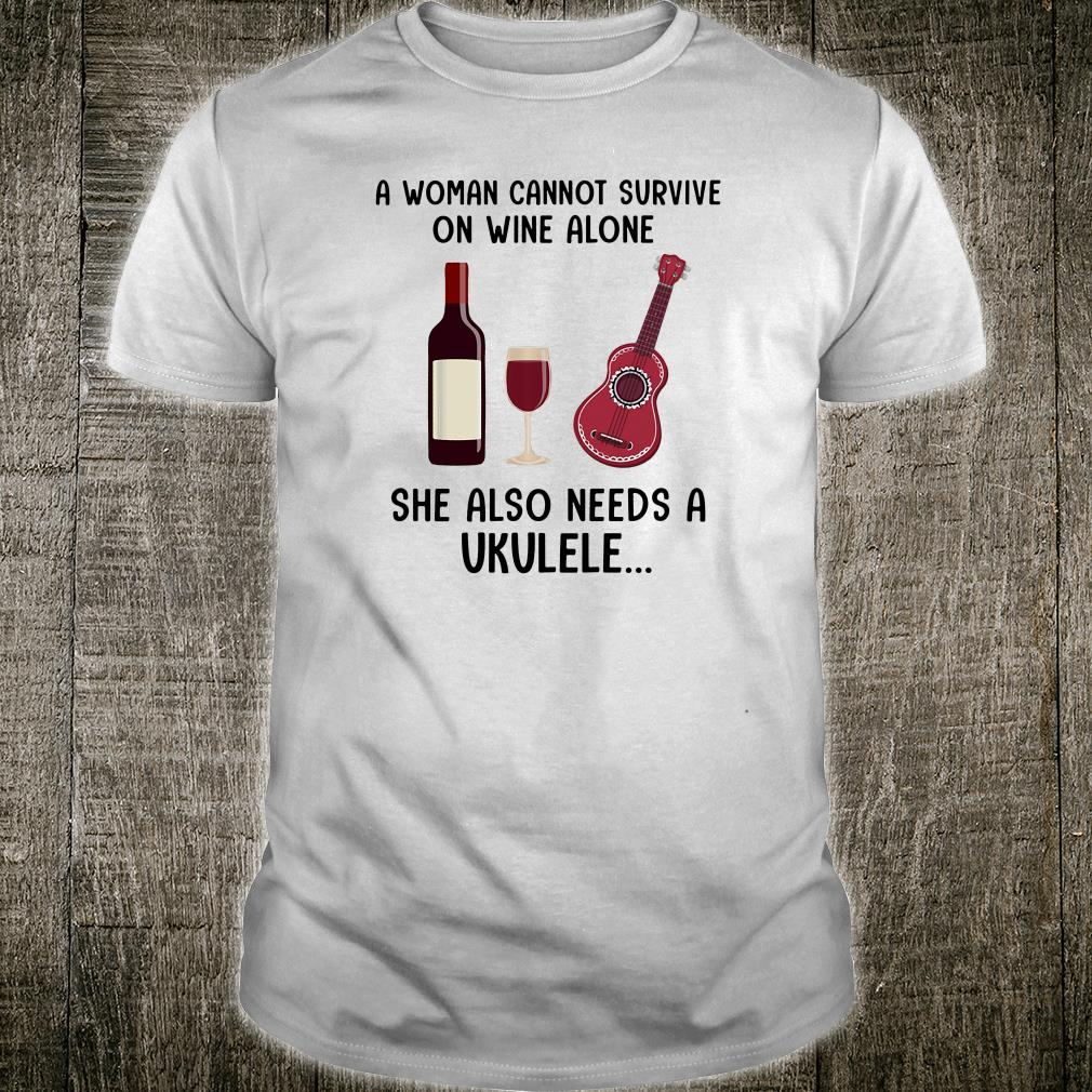 A woman cannot survive on wine alone she also needs a ukulele shirt