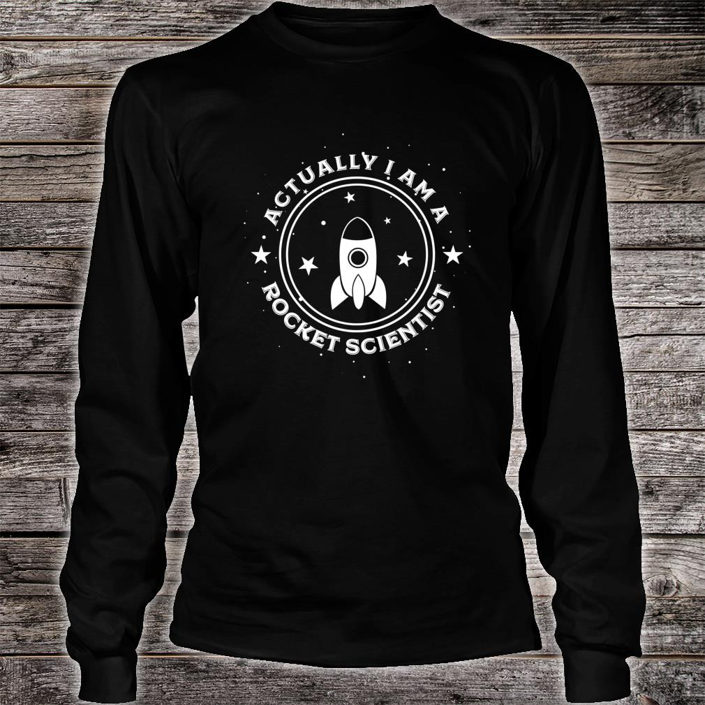 Actually I am A Rocket Scientist Spacecraft Satellite Shirt long sleeved