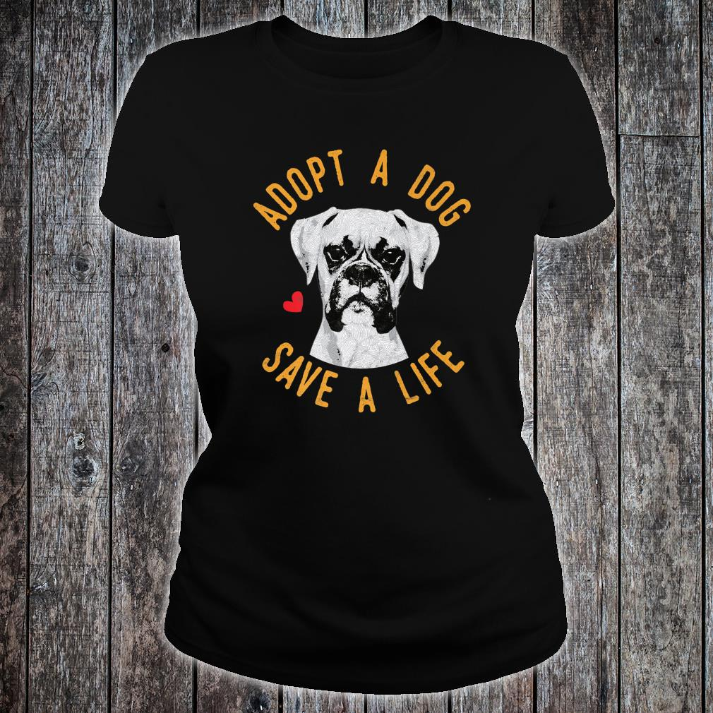 Adopt A Dog Save A Life Rescue Boxer Shirt ladies tee
