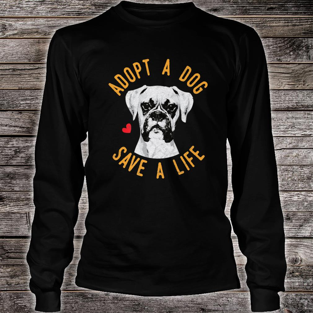 Adopt A Dog Save A Life Rescue Boxer Shirt long sleeved