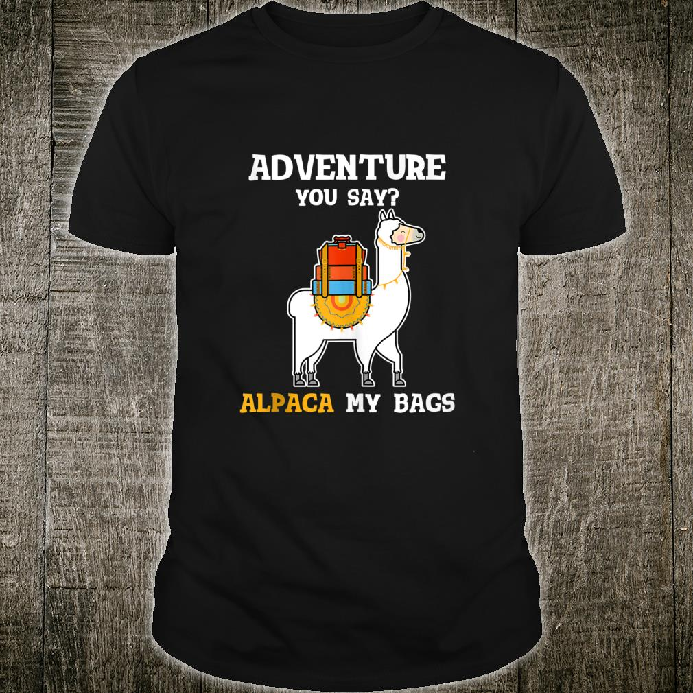 Adventure You Say Alpaca My Bags Travel Chistmas Shirt