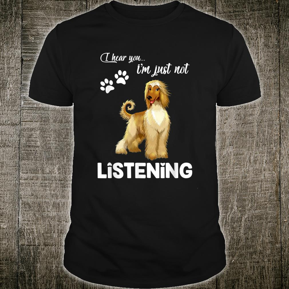 Afghan Hound I Hear You Not Listening Shirt