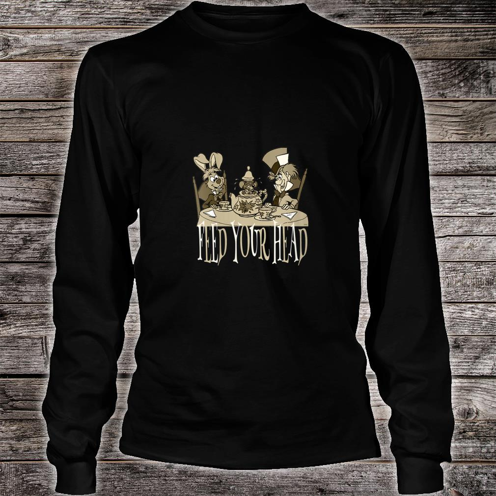 Alice In Wonderland Quotes Tea Party Feed Your Head Shirt long sleeved
