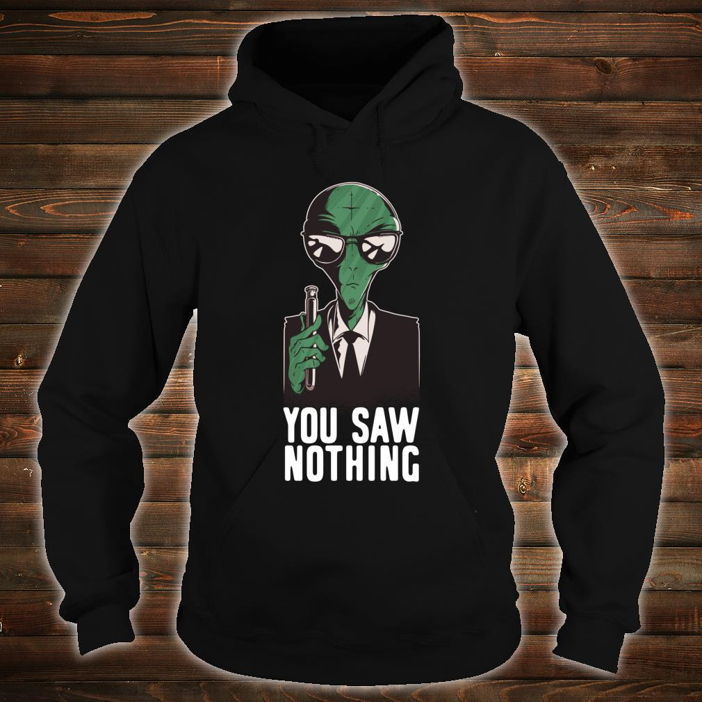 Alien Undercover Secret Agent You Saw Nothing Shirt hoodie