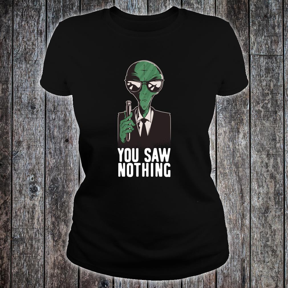 Alien Undercover Secret Agent You Saw Nothing Shirt ladies tee