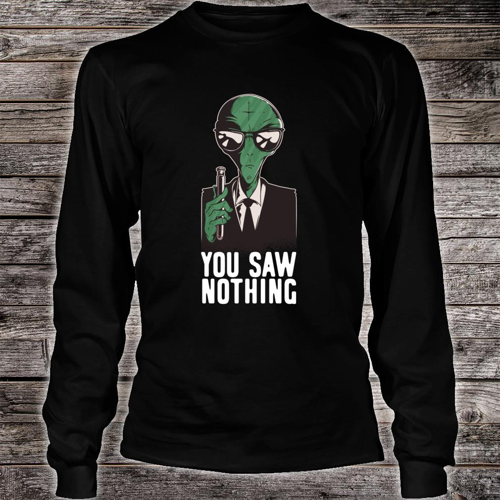 Alien Undercover Secret Agent You Saw Nothing Shirt Long sleeved
