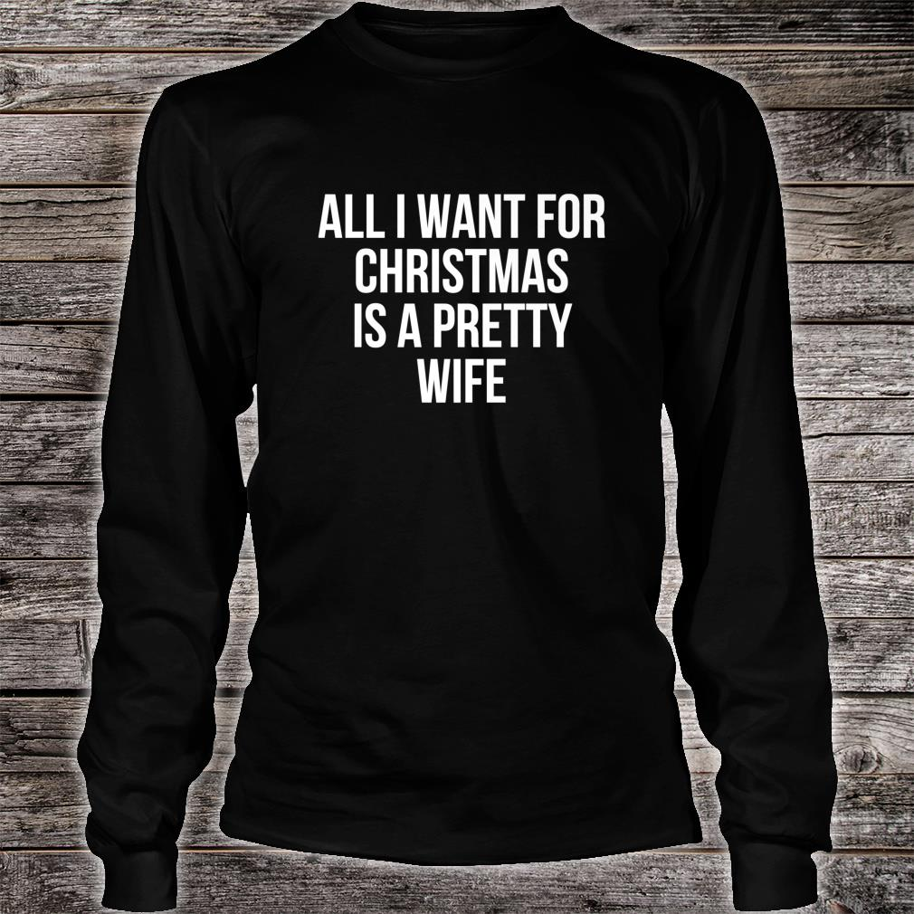 All I Want For Christmas Is A Pretty Wife Shirt long sleeved