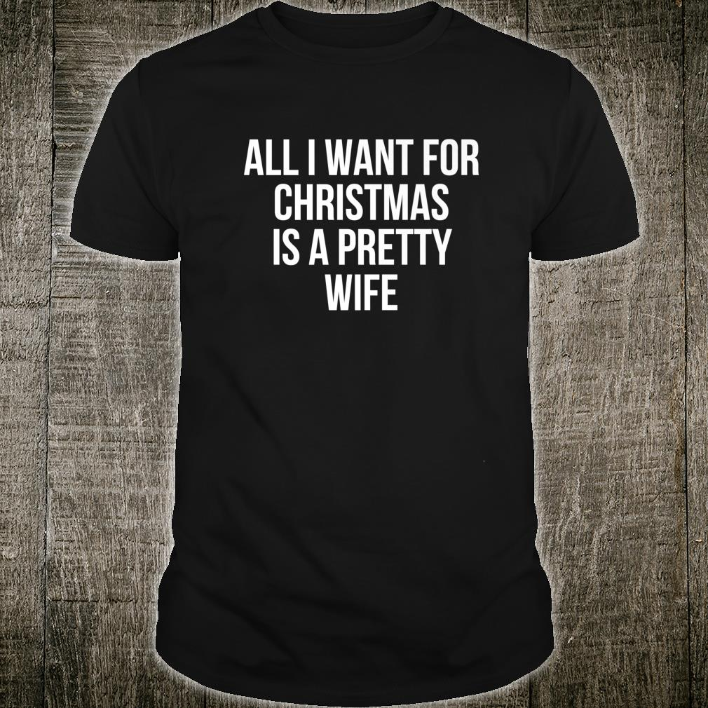 All I Want For Christmas Is A Pretty Wife Shirt