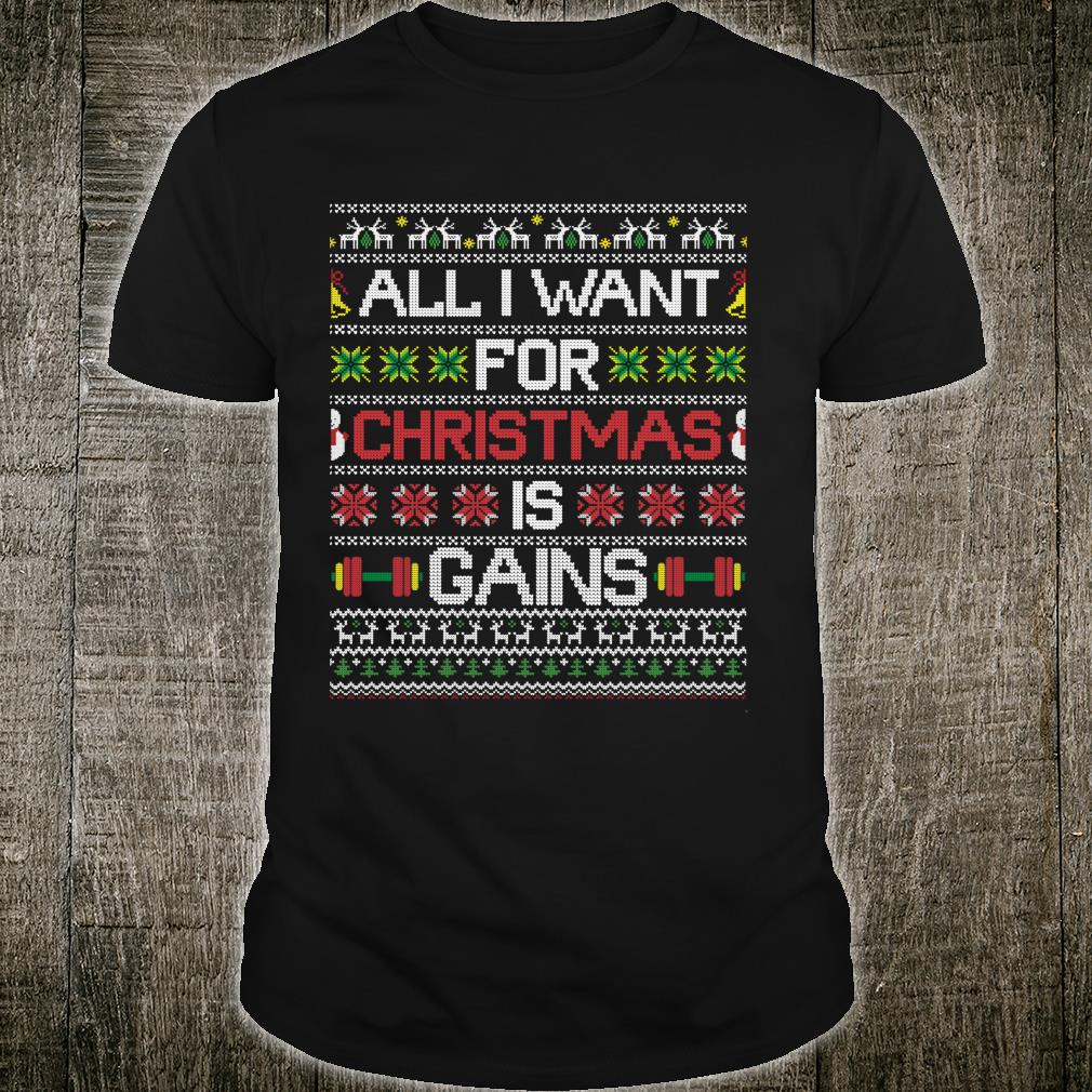 All I Want For Christmas Is Gains Gym Workout Ugly Xmas Shirt
