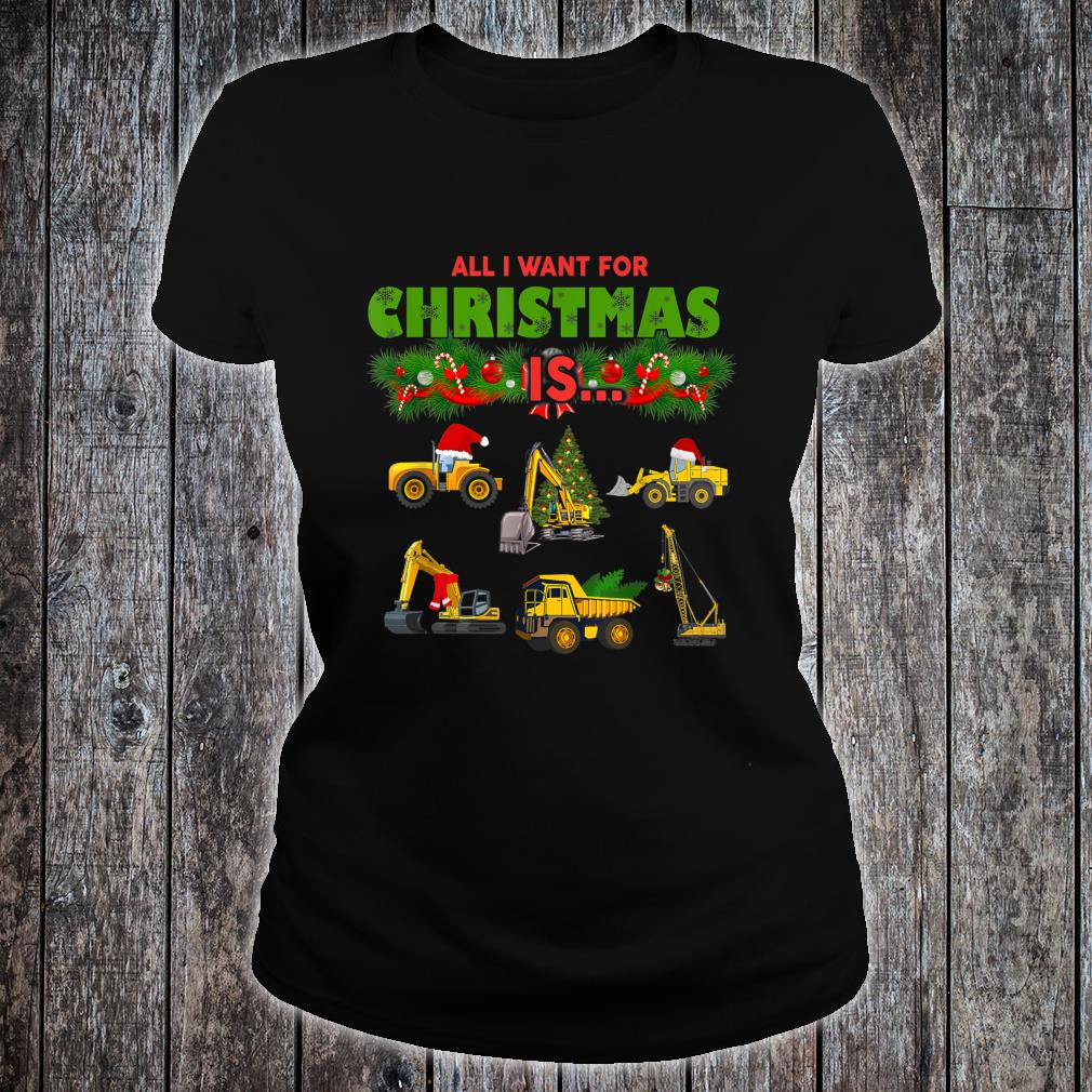 All I Want For Christmas Is Heavy Equipment Operators Shirt ladies tee