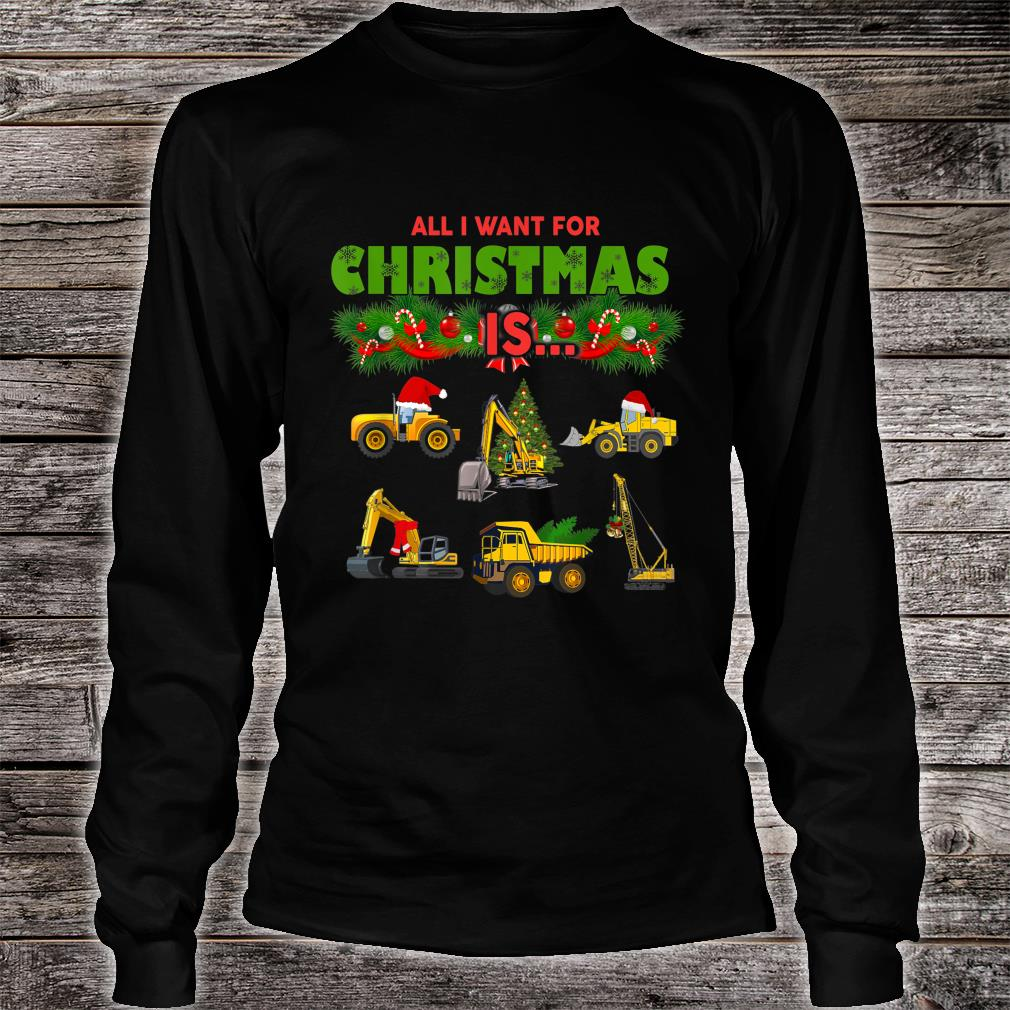 All I Want For Christmas Is Heavy Equipment Operators Shirt long sleeved