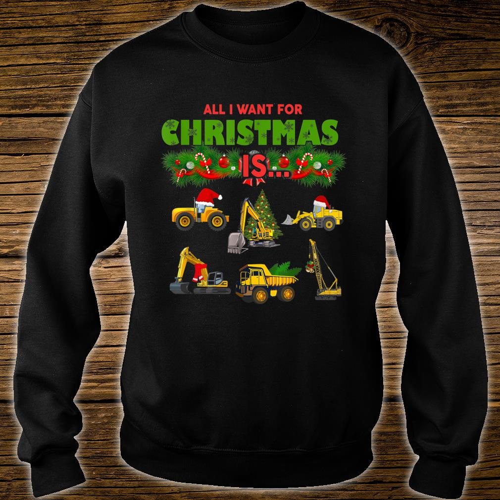 All I Want For Christmas Is Heavy Equipment Operators Shirt sweater