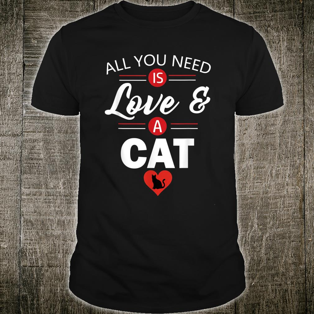All You Need Is Love & A Cat For Cat Owners Shirt