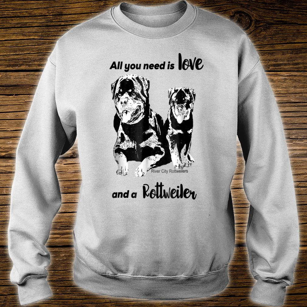 All You Need Is Love And A Rottweiler Shirt sweater