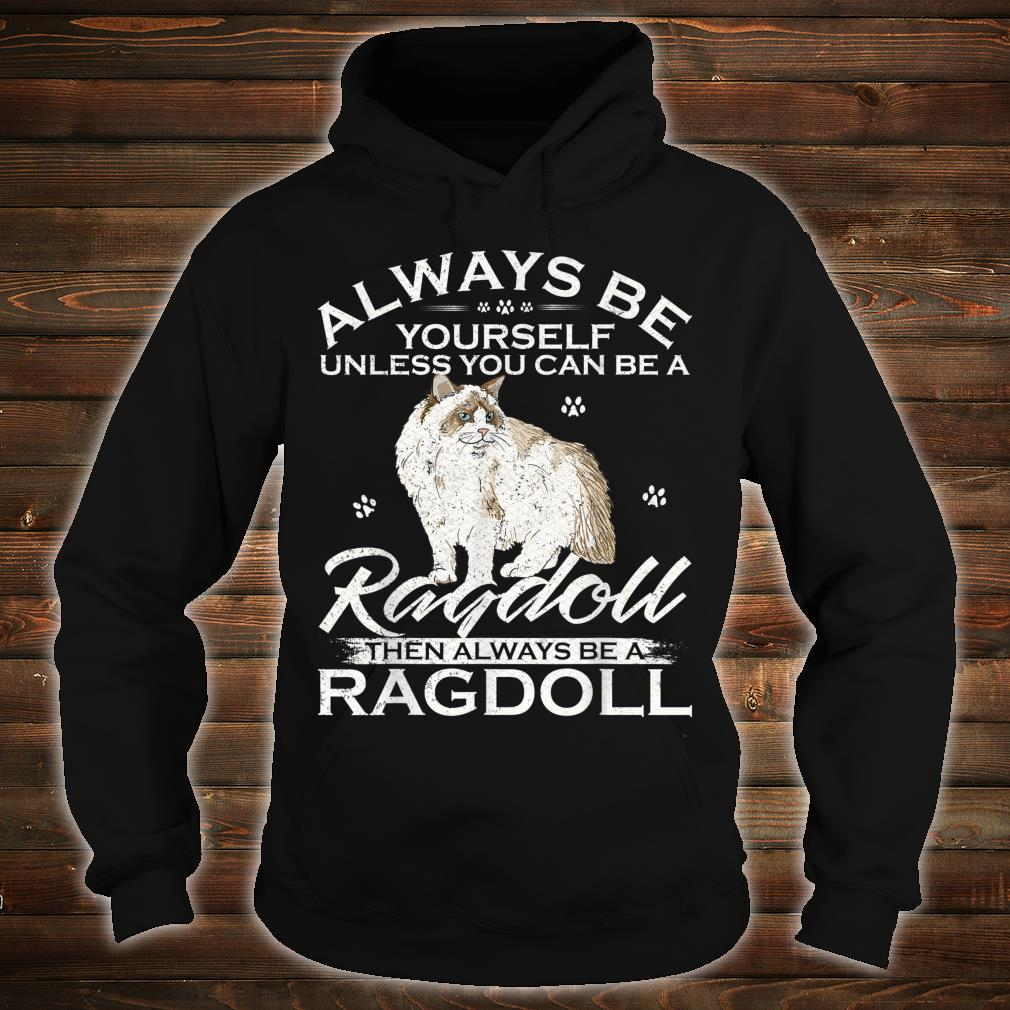 Always Be Yourself Unless You Can Be A Ragdoll Cat Shirt hoodie