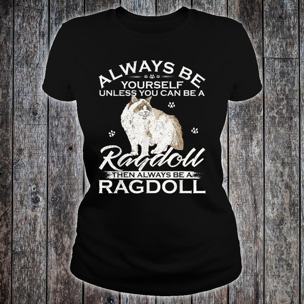 Always Be Yourself Unless You Can Be A Ragdoll Cat Shirt ladies tee