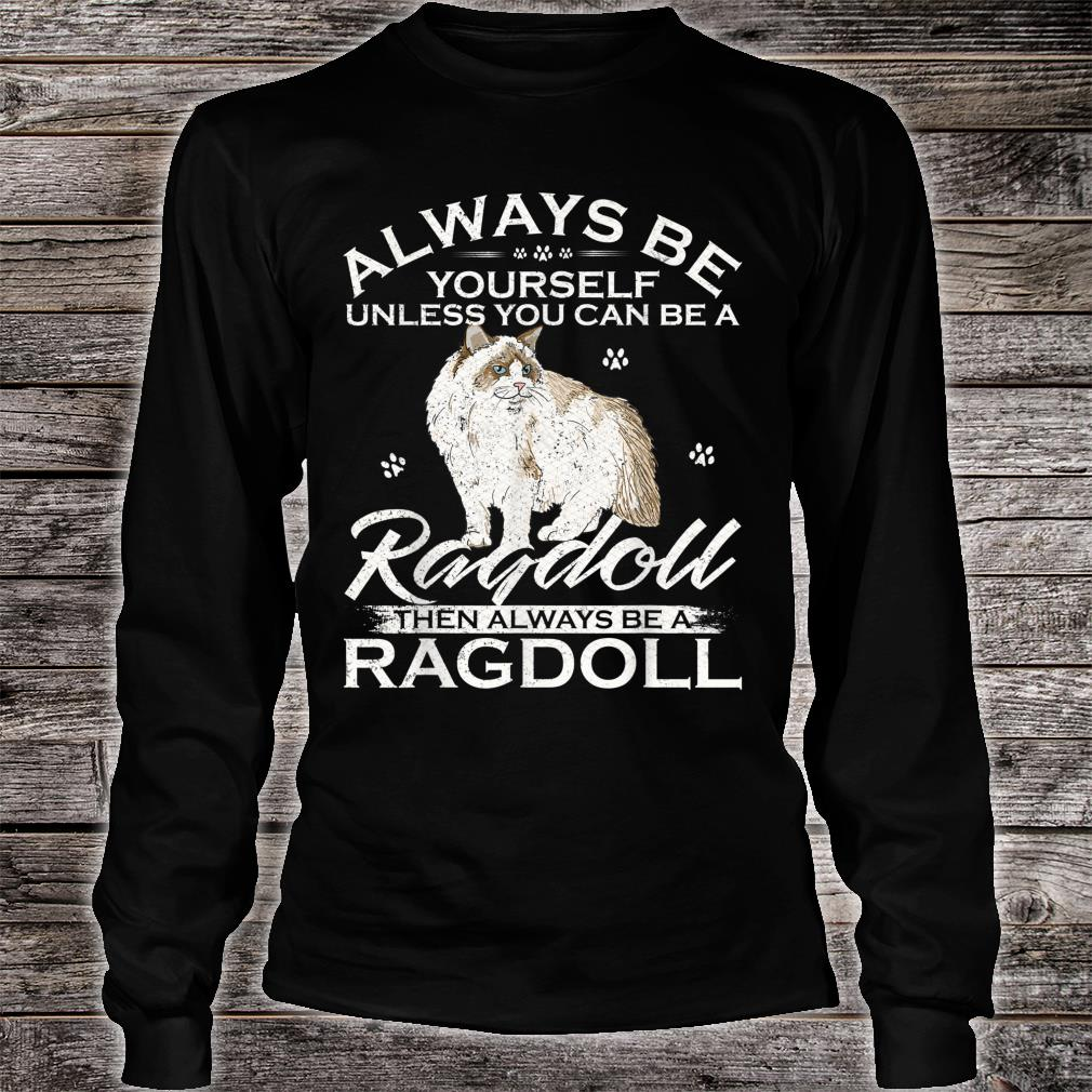 Always Be Yourself Unless You Can Be A Ragdoll Cat Shirt long sleeved