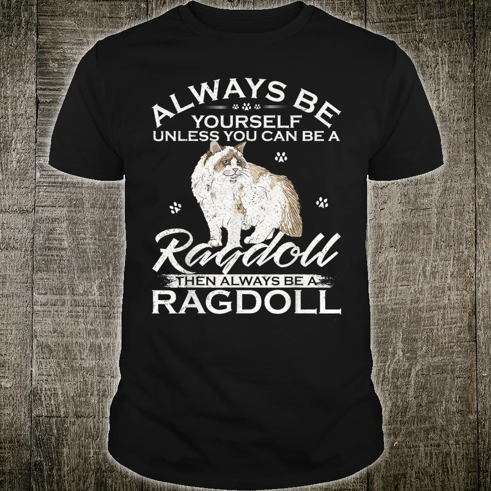 Always Be Yourself Unless You Can Be A Ragdoll Cat Shirt