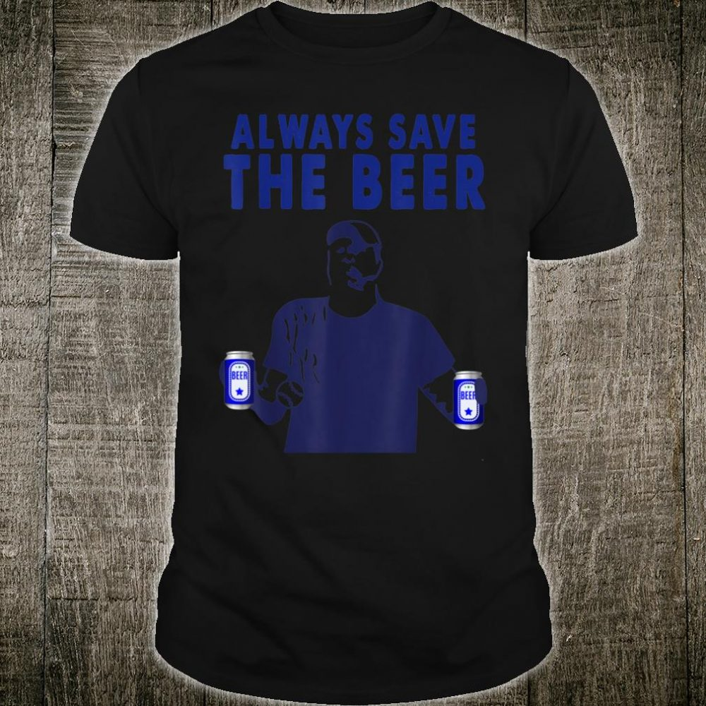 Always save the beer Shirt