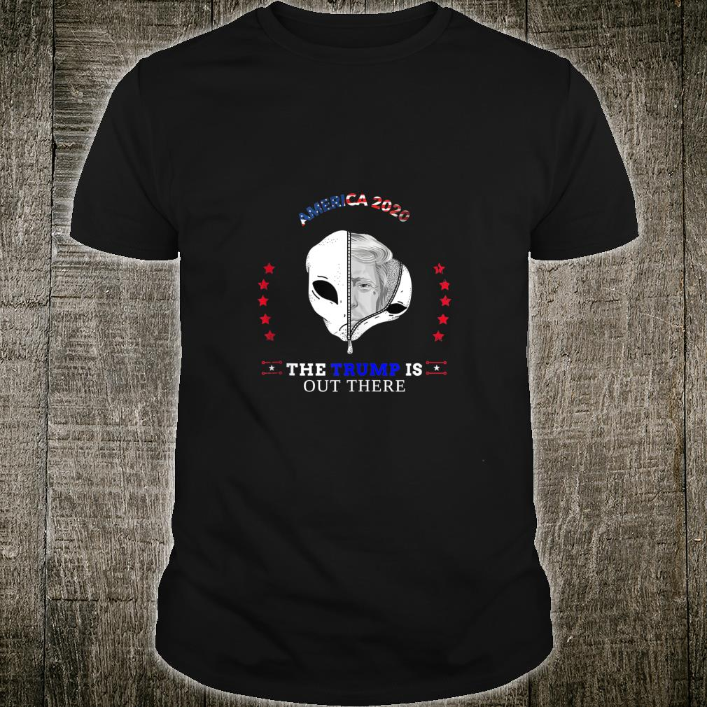 America 2020 The Trump is Out There American Shirt