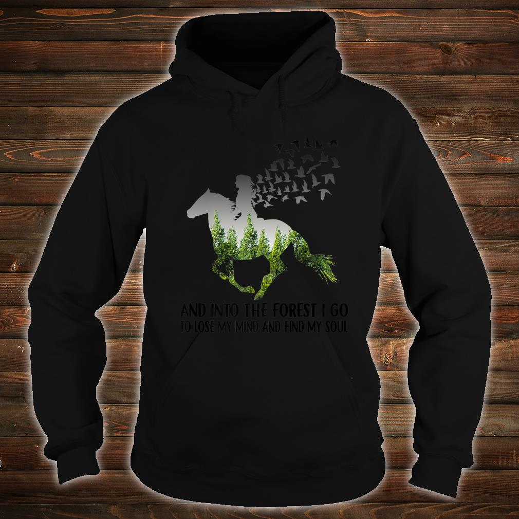 And Into The Forest I go to Lose My mind and find my Soul Premium Shirt hoodie