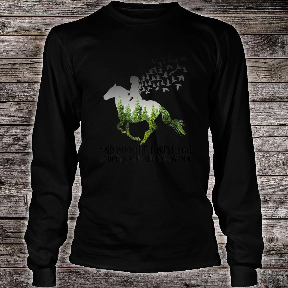 And Into The Forest I go to Lose My mind and find my Soul Premium Shirt long sleeved
