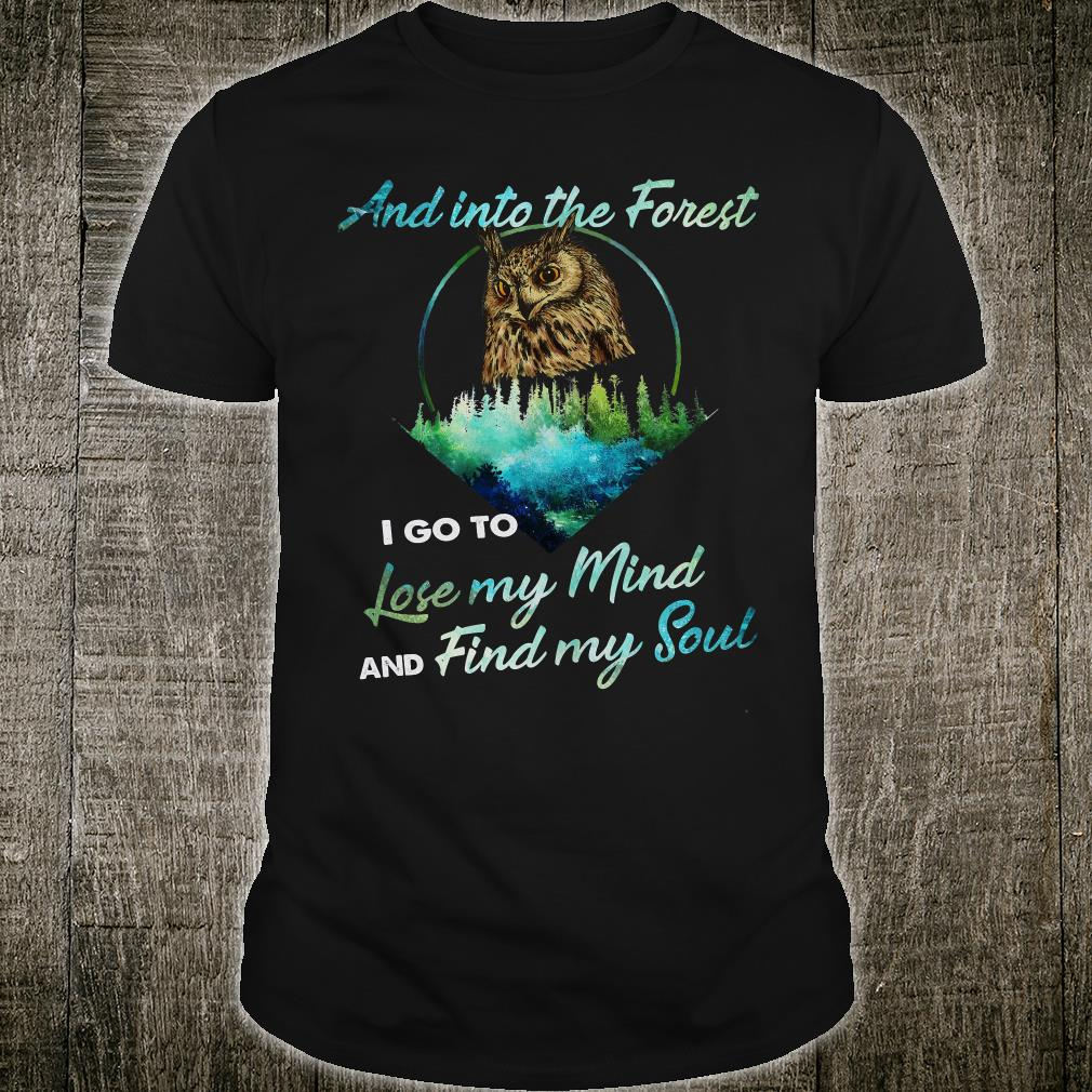 And into the forest i go to lose my mind and find my soul shirt