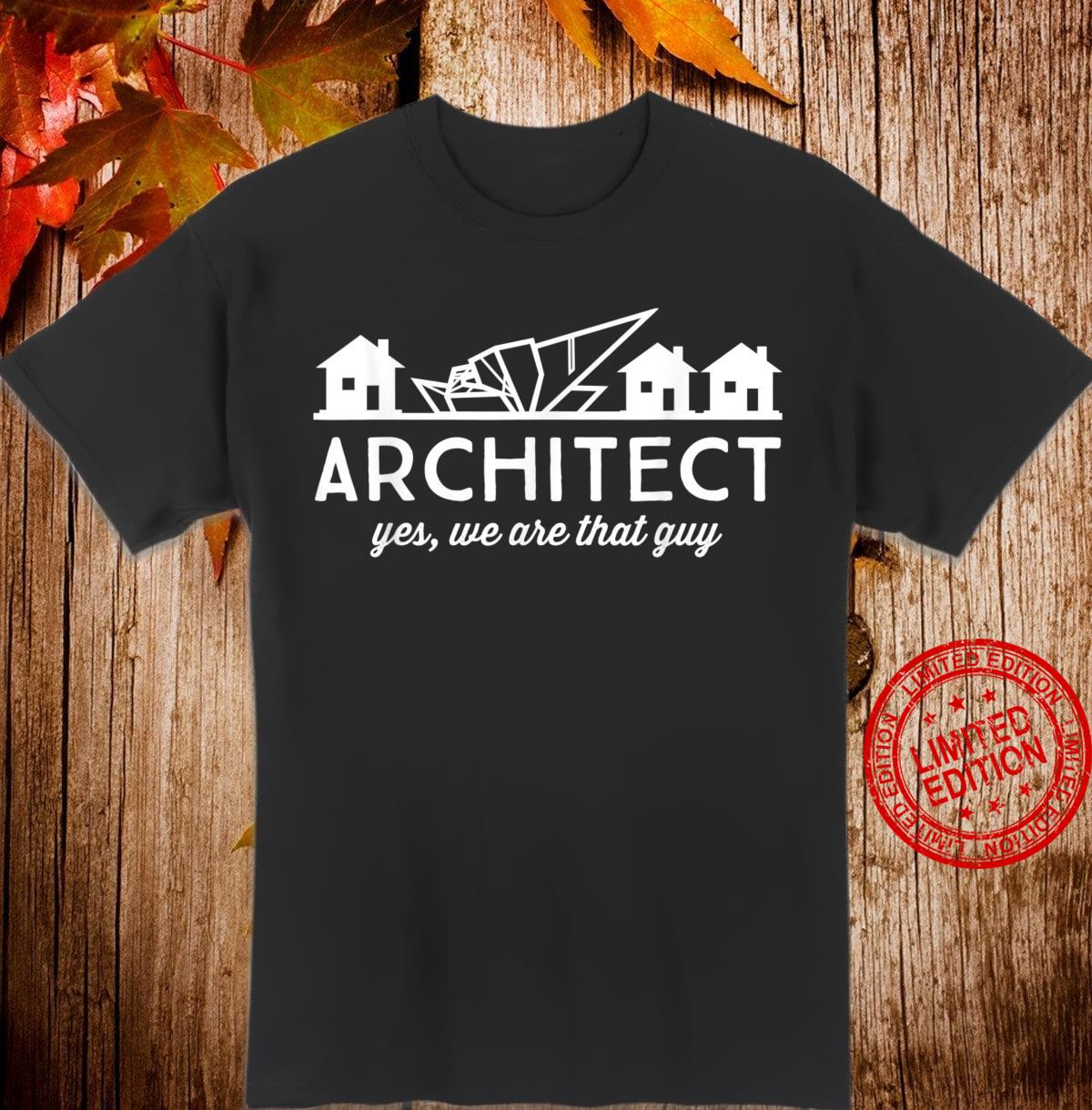 Architect, yes we are that guy. architecture Shirt