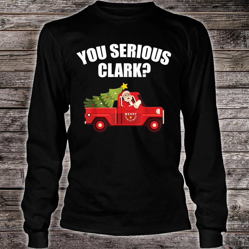 Are You Serious Clark Shirt Christmas Quote Holiday Shirt long sleeved