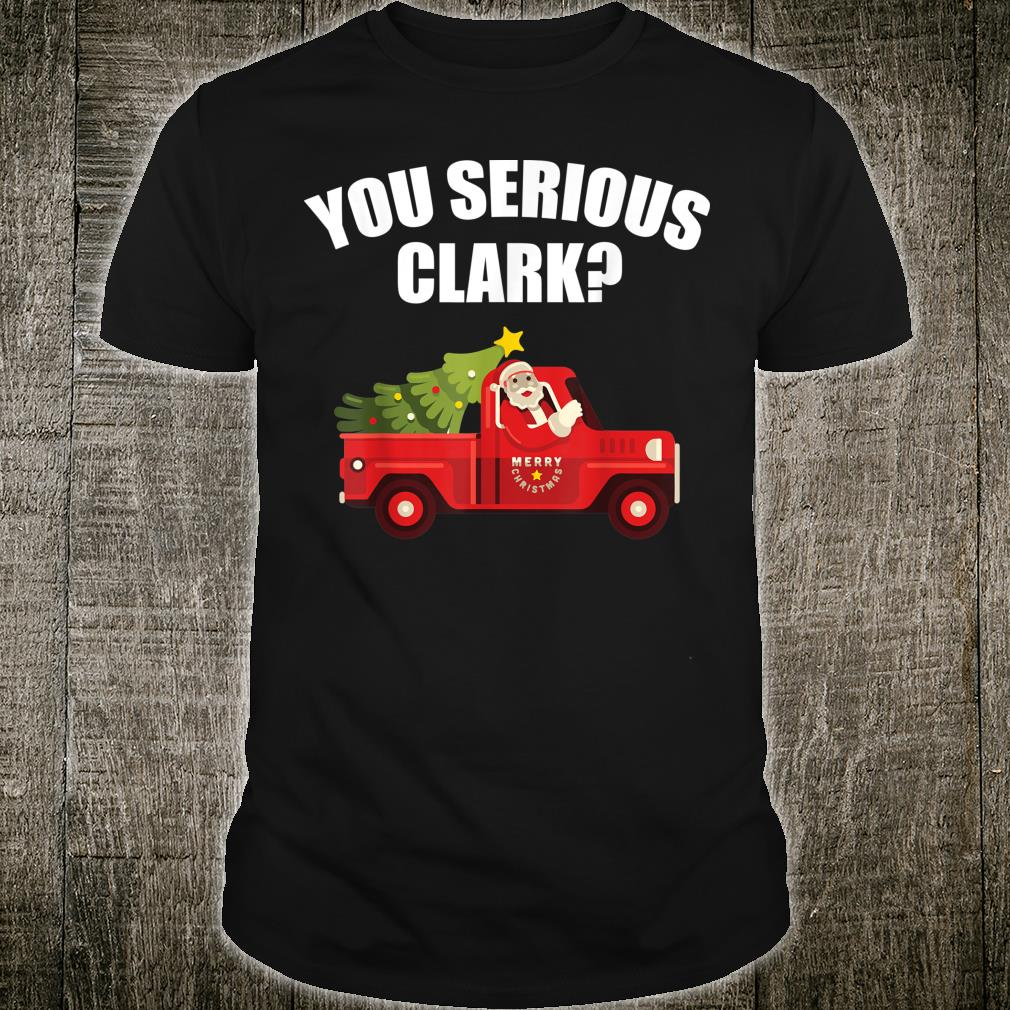 Are You Serious Clark Shirt Christmas Quote Holiday Shirt