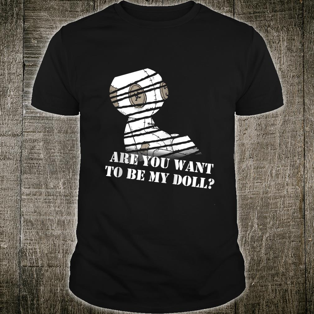 Are You Want To Be My Shirt