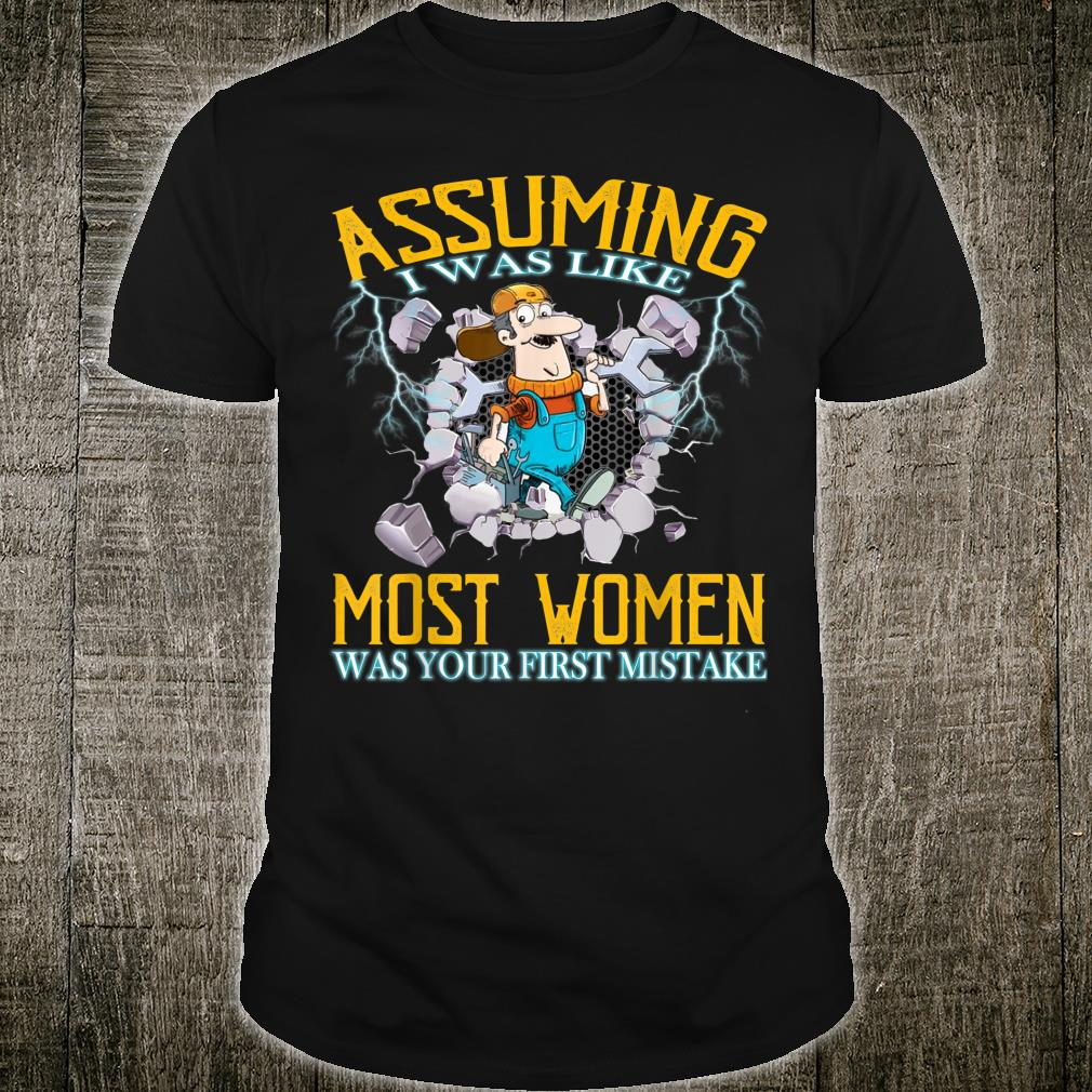 Assuming I Was Like Most Was Your First Mistake Shirt