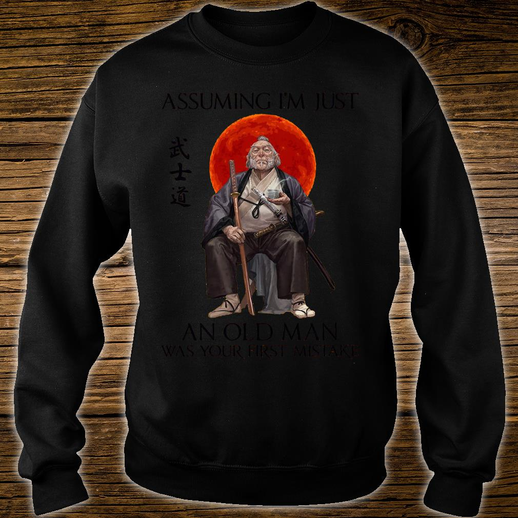 Assuming i'm just an old man was your first mistake shirt sweater