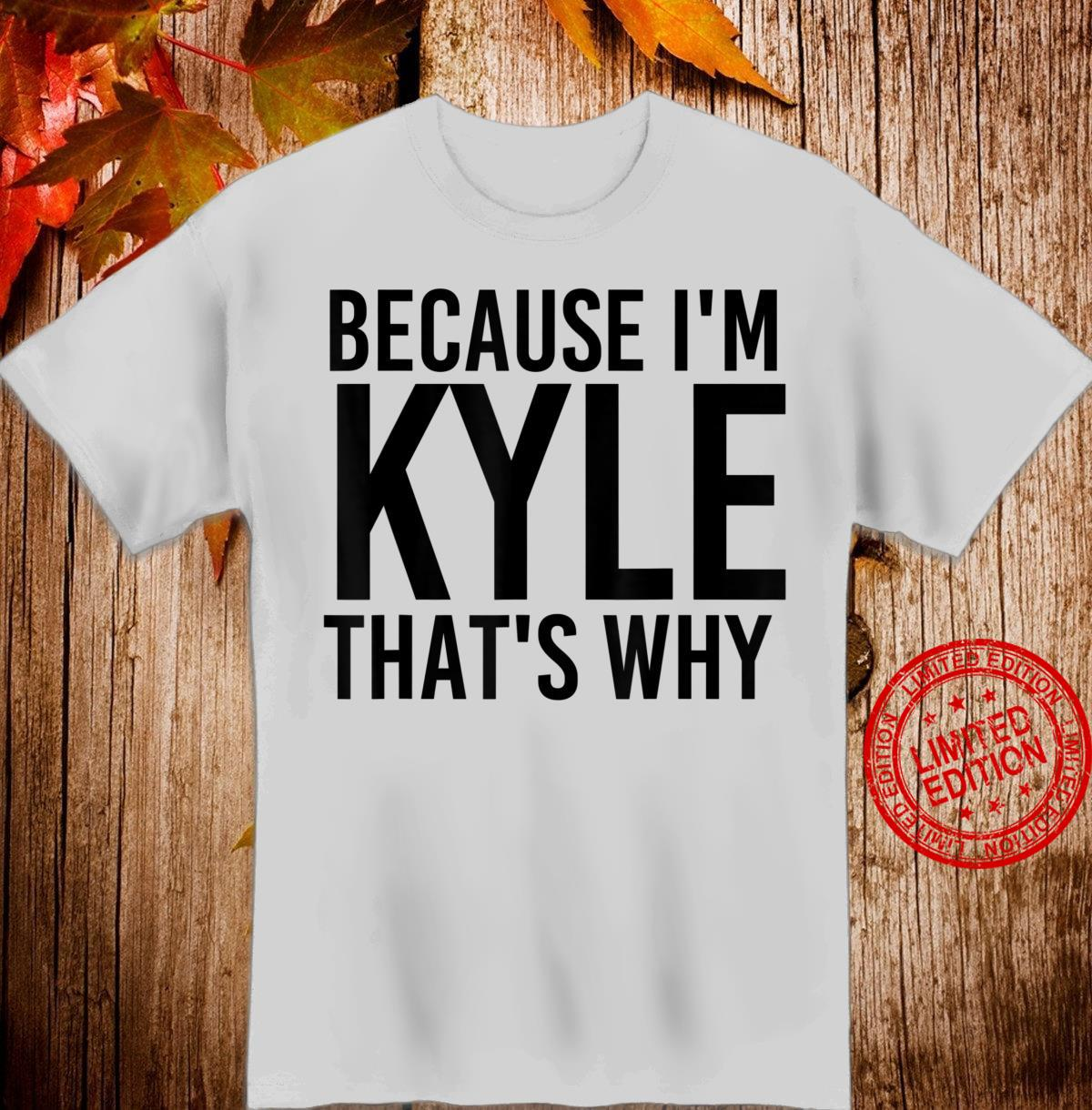 BECAUSE I'M KYLE THAT'S WHY Personalized Name Shirt