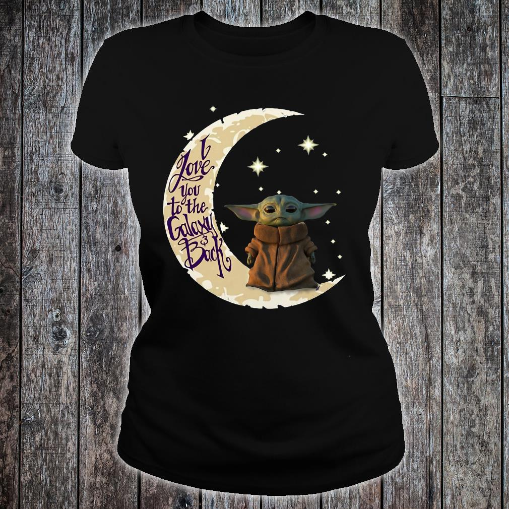 Baby Yoda I Love You To The Galaxy & Back Shirt ladies tee