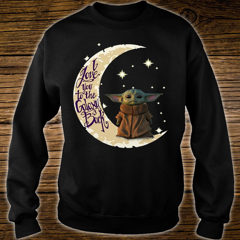 Baby Yoda I Love You To The Galaxy & Back Shirt sweater