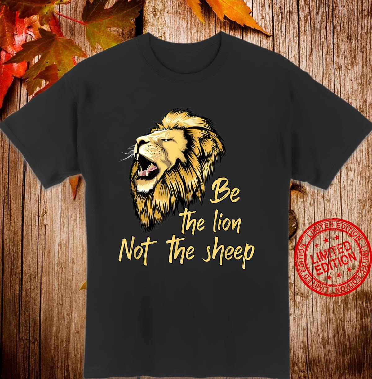 Be The Lion Not The Sheep Lion Shirt
