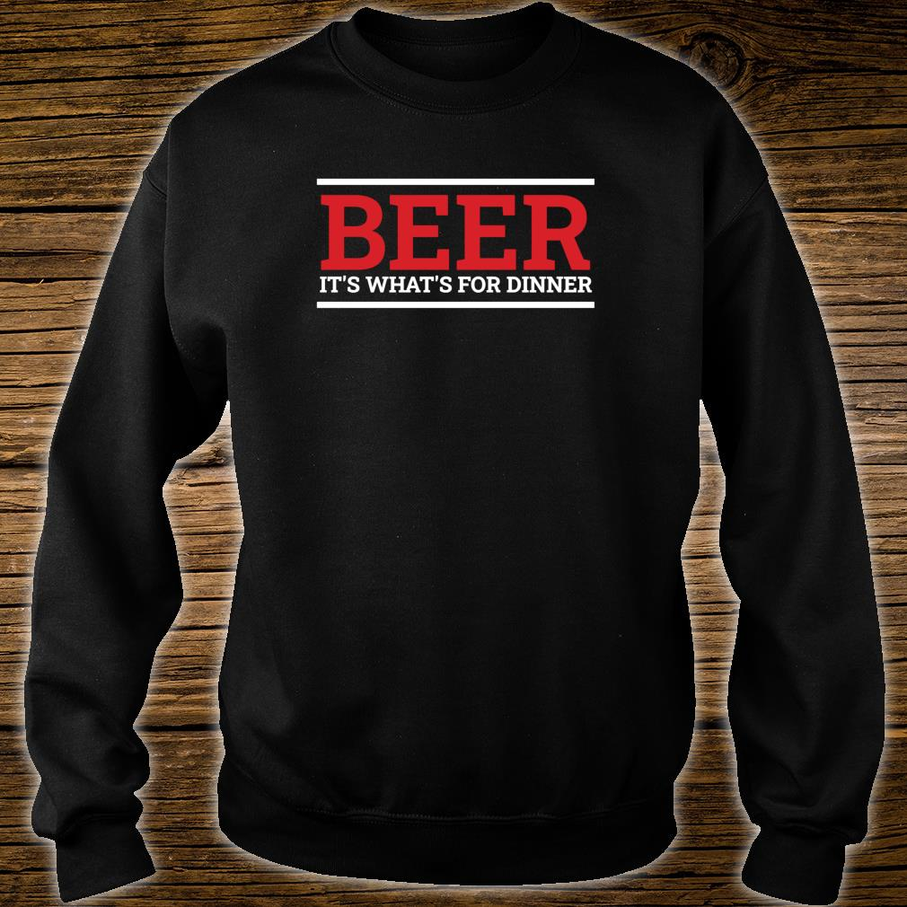 Beer It's What's For Dinner Beer Drinking Shirt sweater