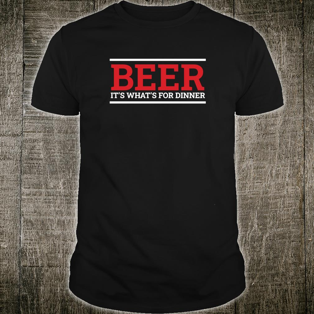 Beer It's What's For Dinner Beer Drinking Shirt