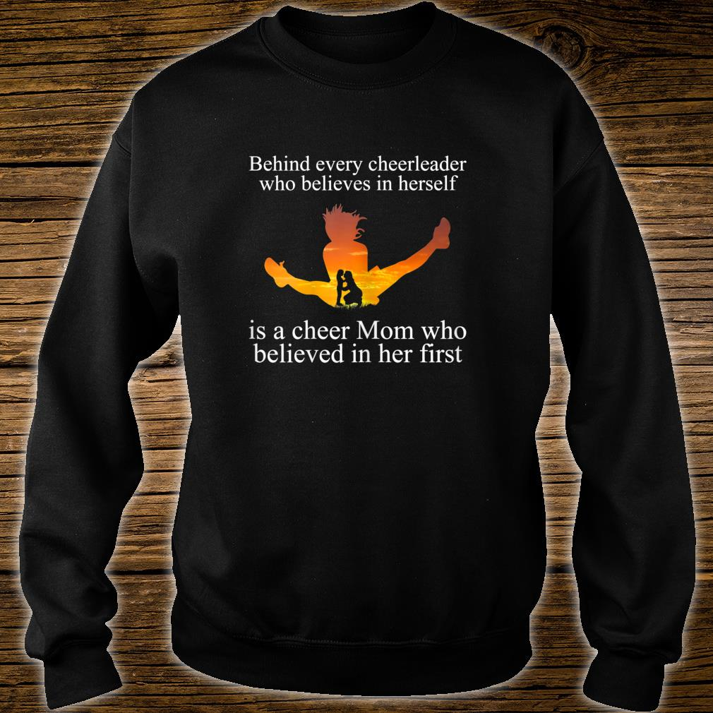 Behind Cheerleader Who Believes In Herself Is A Cheer Mom Who Believed in her first Shirt sweater
