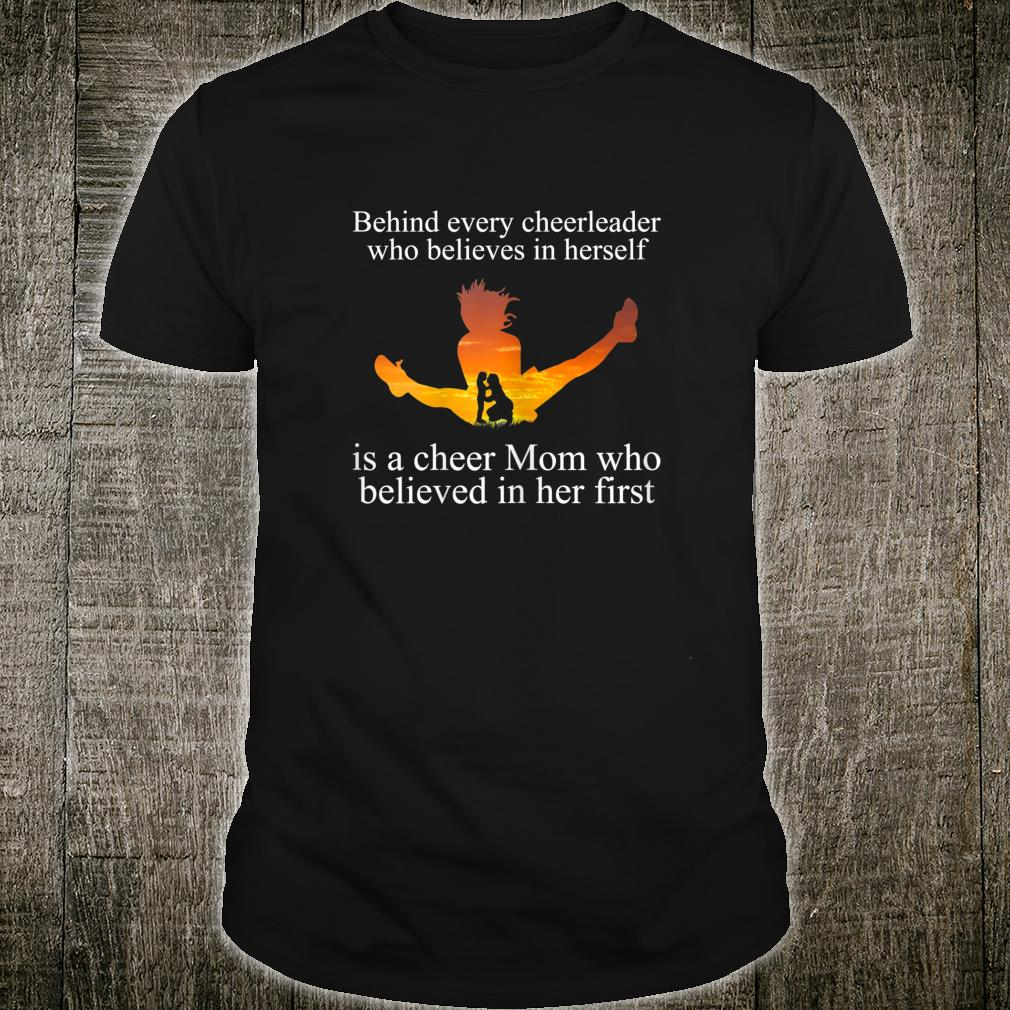 Behind Cheerleader Who Believes In Herself Is A Cheer Mom Who Believed in her first Shirt