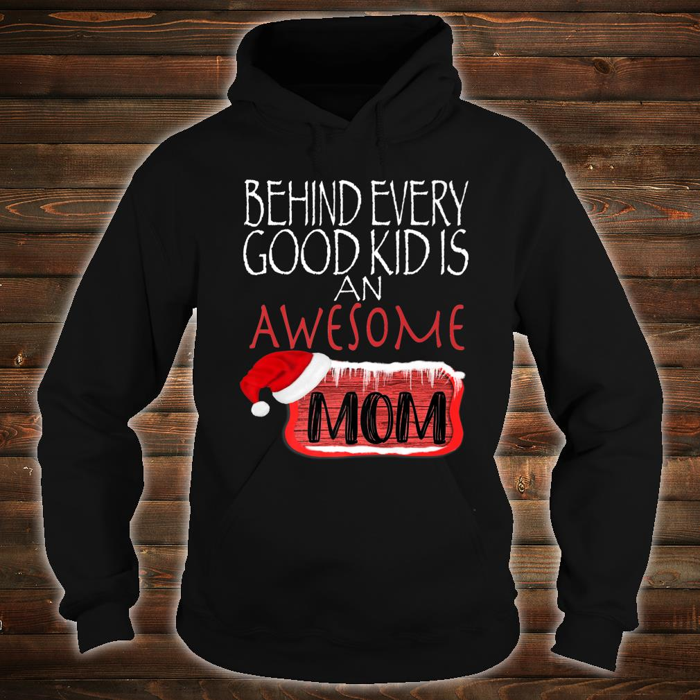 Behind Every Good Kid Awesome Mom Family Matching Christmas Shirt hoodie