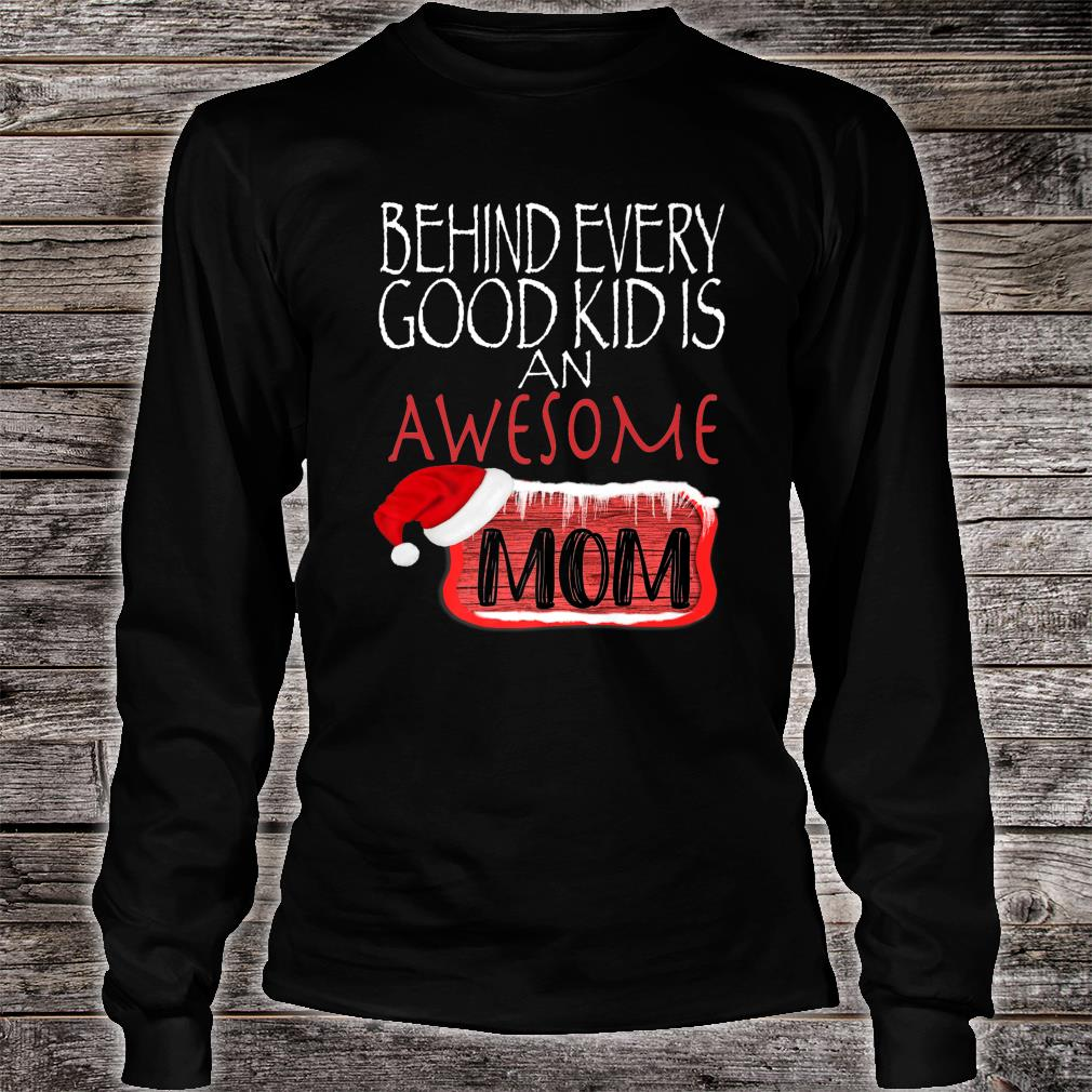 Behind Every Good Kid Awesome Mom Family Matching Christmas Shirt long sleeved