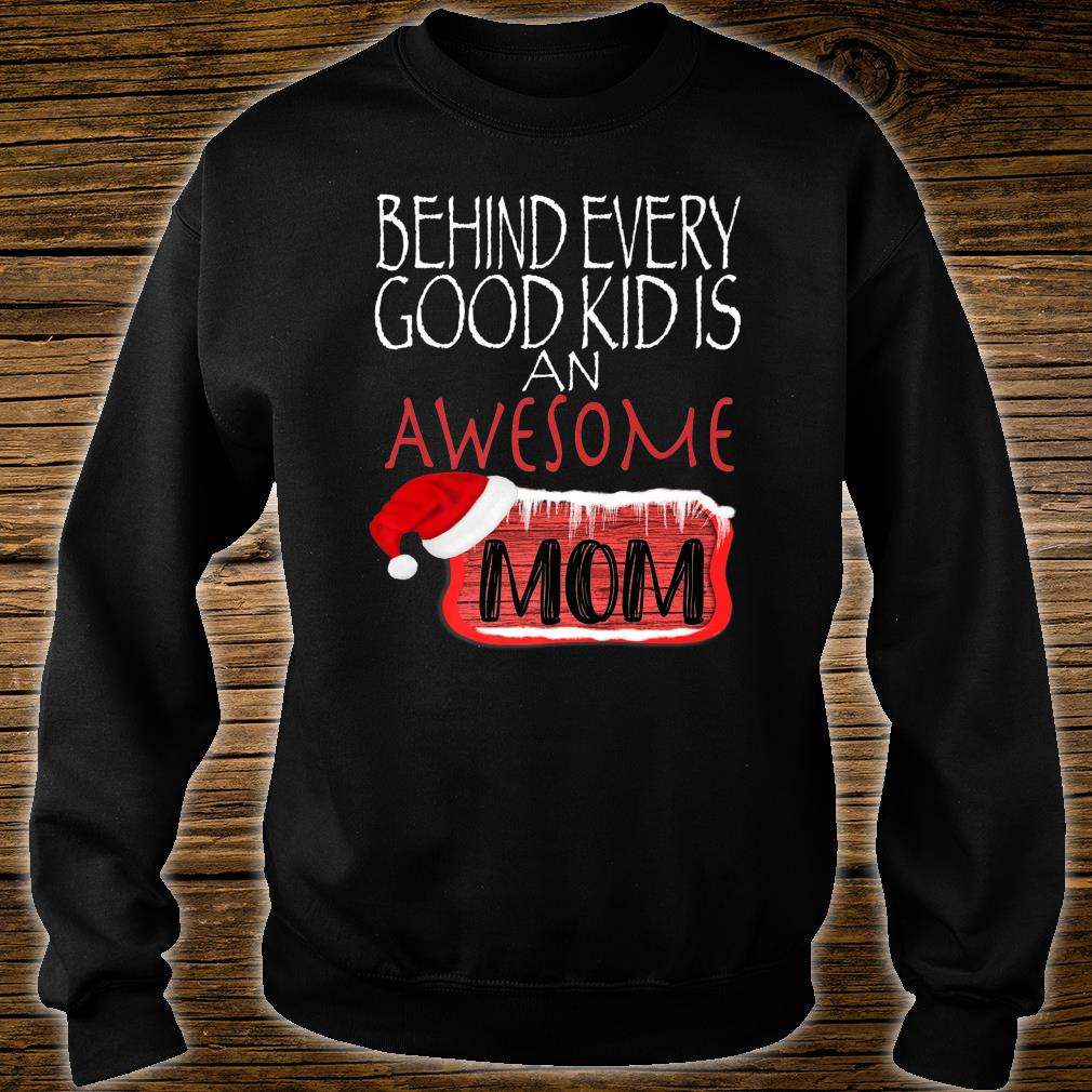Behind Every Good Kid Awesome Mom Family Matching Christmas Shirt sweater