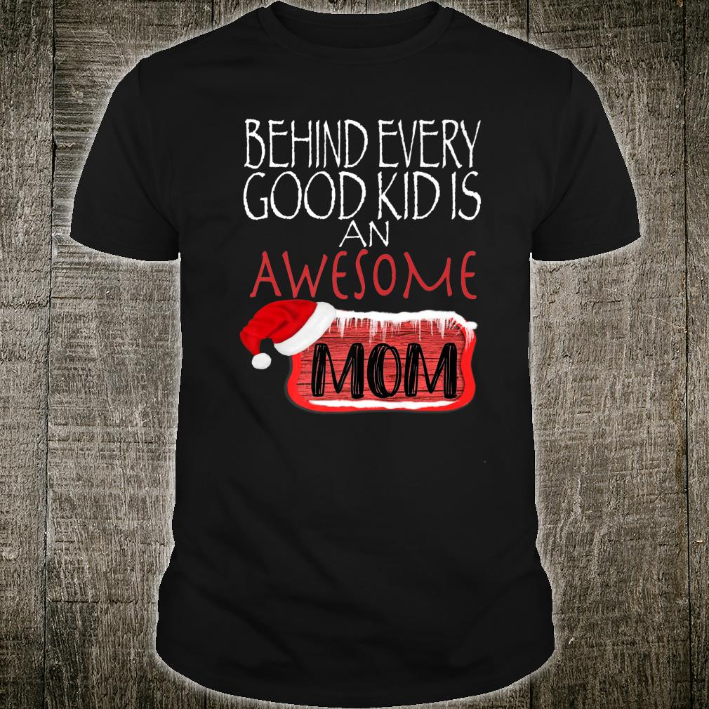 Behind Every Good Kid Awesome Mom Family Matching Christmas Shirt