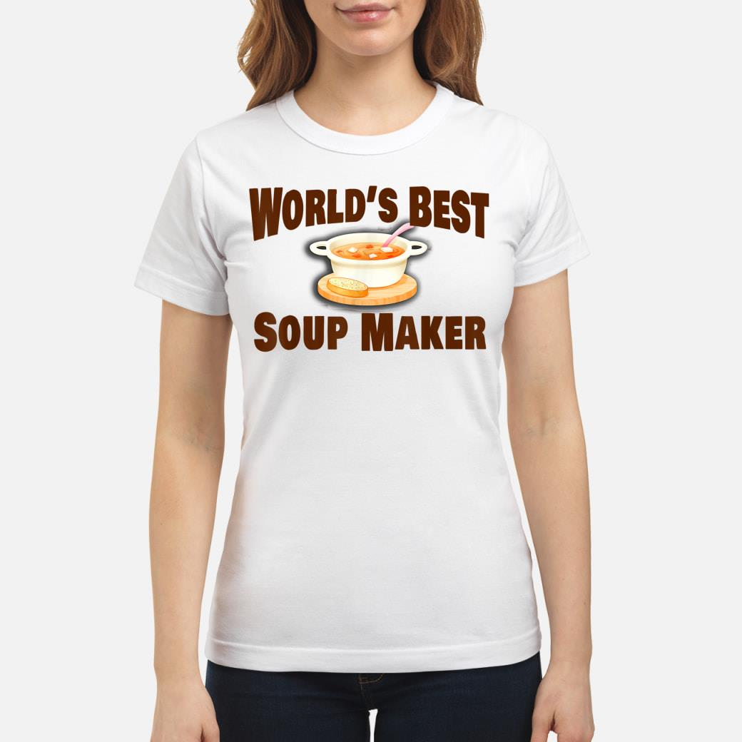 Best Soup Maker Shirt ladies tee