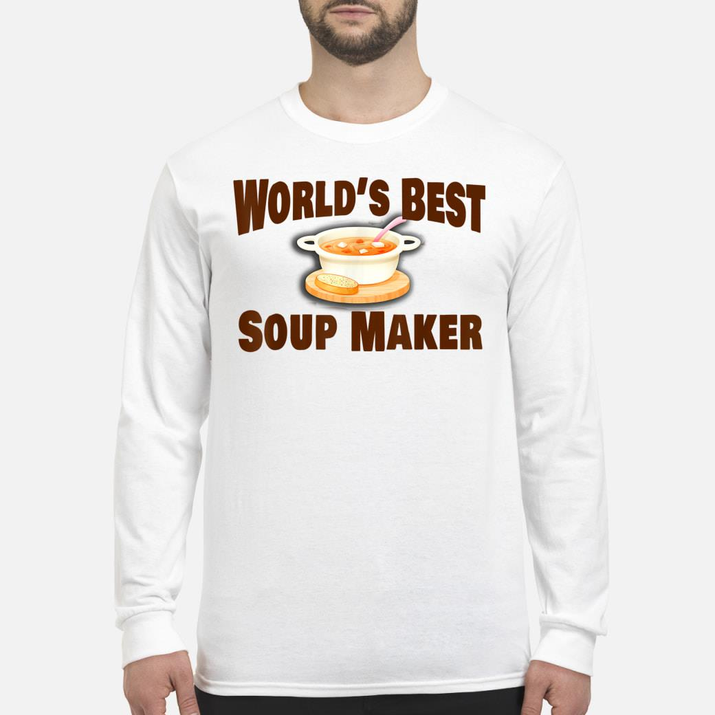 Best Soup Maker Shirt long sleeved